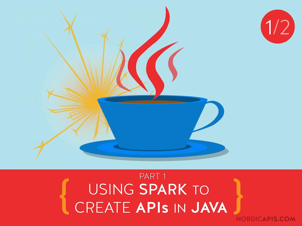 Using Spark to Create APIs in Java Nordic APIs-01